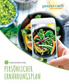 Vegetarisch Energie gewinnen: Ein neues Körpergefühl, Dank einer bewussteren Ernährung mit Plan